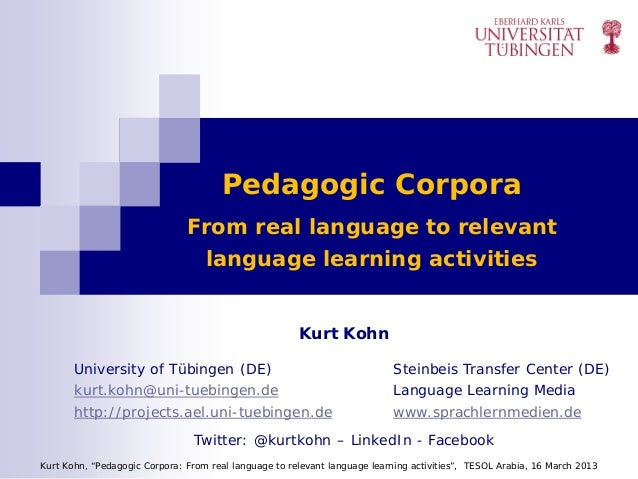 Kohn 2013 Pedagogic corpora: from real language to relevant language learning activities, TESOL Arabia 14-16 March 2013