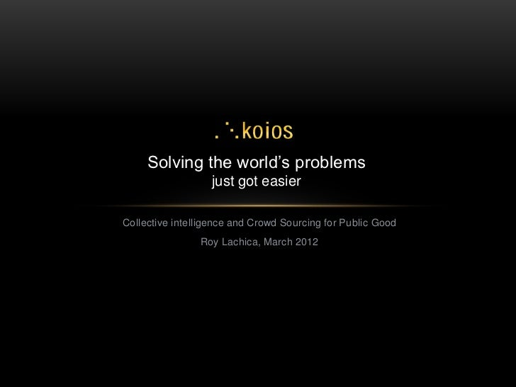 Koios - Collective Intelligence and Crowd sourcing for public good