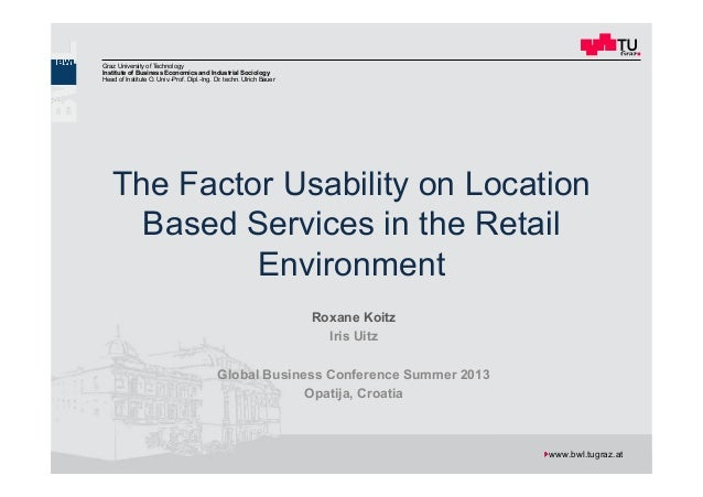 The Factor Usability on Location Based Services in the Retail Environment GBC, Opatija 03.10.2013 Roxane Koitz 1 Graz Univ...