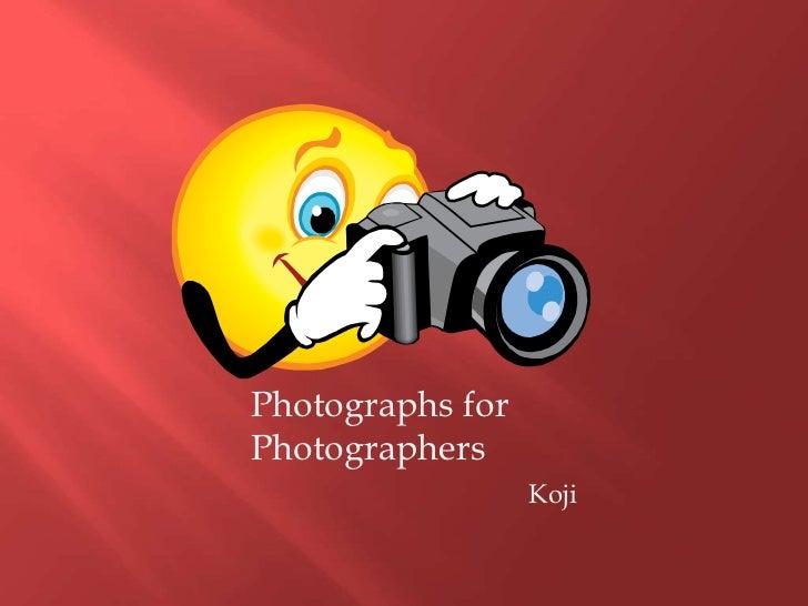 Photographs forPhotographers                  Koji