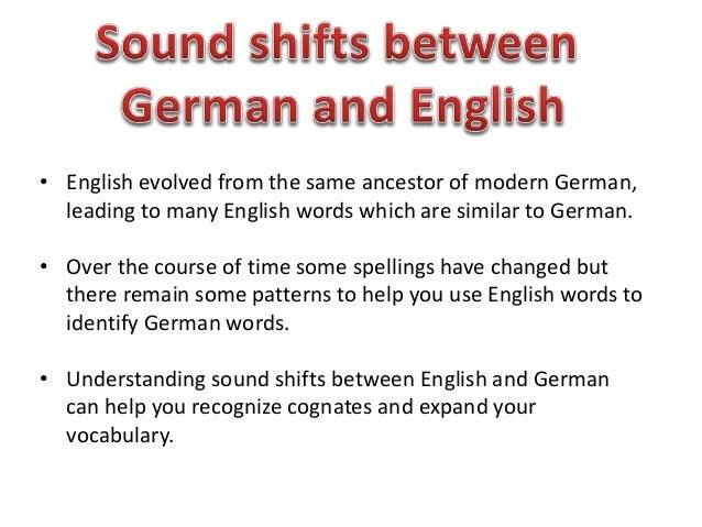 • English evolved from the same ancestor of modern German, leading to many English words which are similar to German. • Ov...