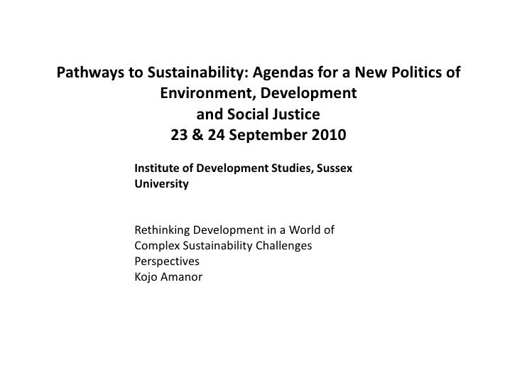 Pathways to Sustainability: Agendas for a New Politics of Environment, Developmentand Social Justice23 & 24 September 2010...