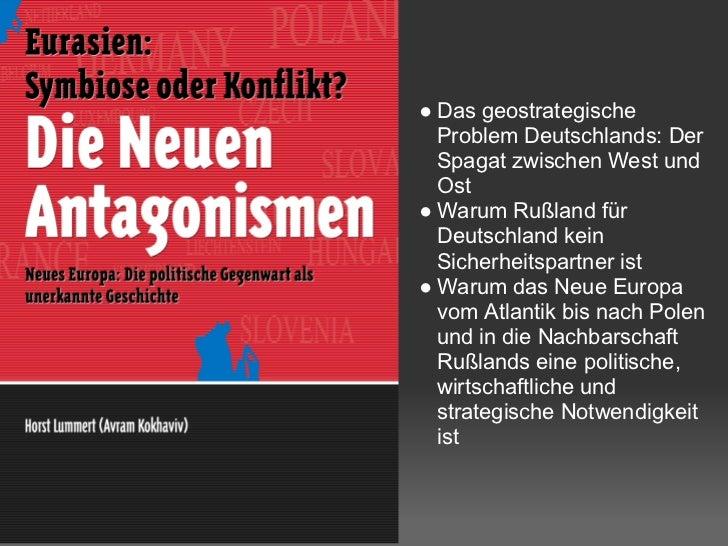 ● Das geostrategische  Problem Deutschlands: Der  Spagat zwischen West und  Ost● Warum Rußland für  Deutschland kein  Sich...