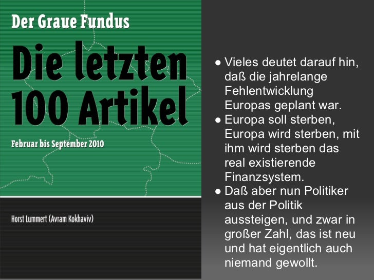 ● Vieles deutet darauf hin,  daß die jahrelange  Fehlentwicklung  Europas geplant war.● Europa soll sterben,  Europa wird ...