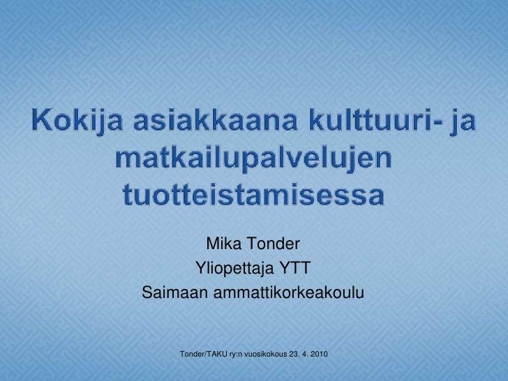 Kokija asiakkaana kulttuuri- ja matkailupalvelujen tuotteistamisessa<br />Mika Tonder<br />Yliopettaja YTT<br />Saimaan am...