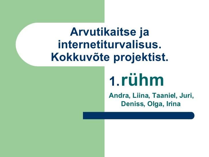 Arvutikaitse ja internetiturvalisus. Kokkuvõte projektist. <ul><li>rühm </li></ul><ul><li>Andra, Liina, Taaniel, Juri, Den...