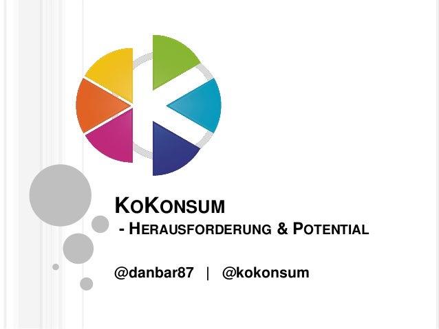 KOKONSUM- HERAUSFORDERUNG & POTENTIAL@danbar87   @kokonsum
