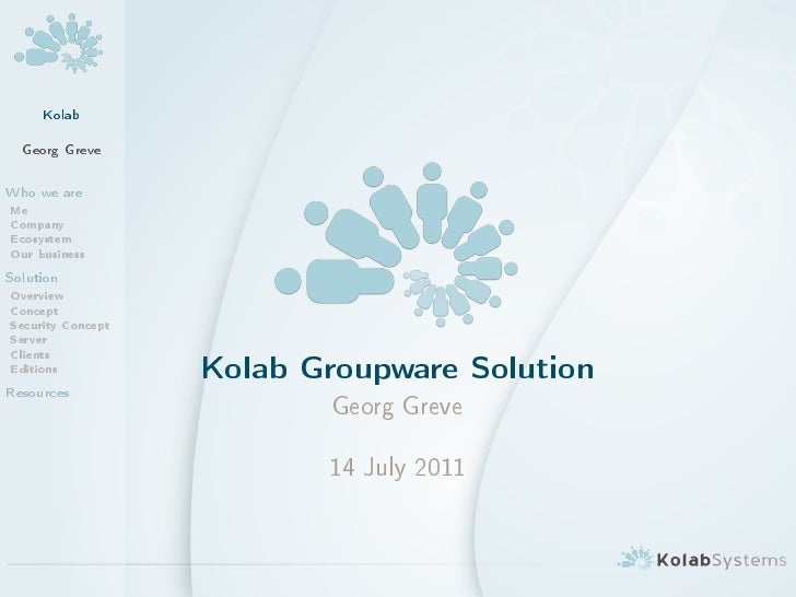Kolab  Georg GreveWho we areMeCompanyEcosystemOur businessSolutionOverviewConceptSecurity ConceptServerClientsEditionsReso...