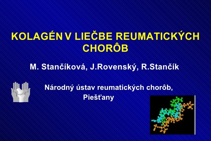 KOLAGÉN   V LIEČBE REUMATICKÝCH CHOR Ô B <ul><li>M. Stančíková, J.Rovenský, R.Stančík </li></ul><ul><li>Národný ústav reum...