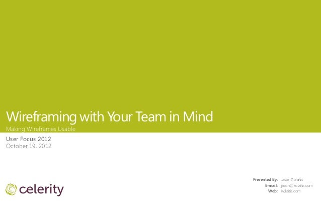 Wireframing with Your Team in MindMaking Wireframes UsableUser Focus 2012October 19, 2012                                 ...