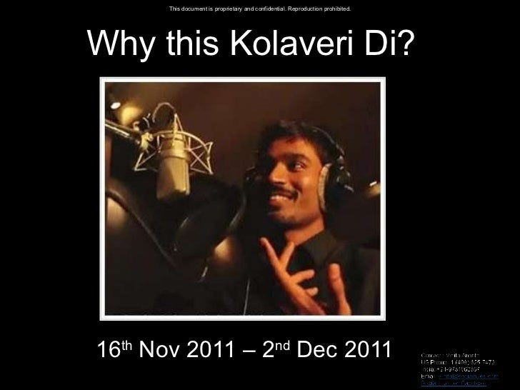 Why this Kolaveri Di? 16 th  Nov 2011 – 2 nd  Dec 2011