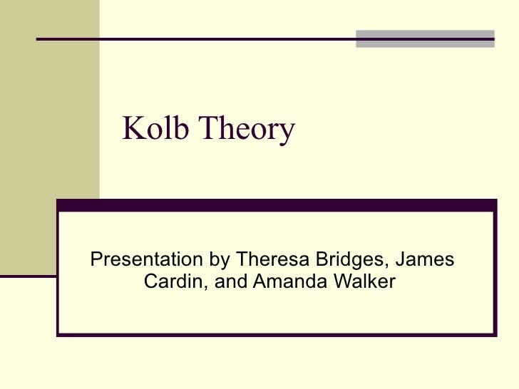 Kolb Theory Presentation by Theresa Bridges, James Cardin, and Amanda Walker