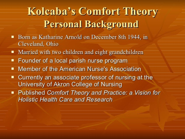 katherine kolcabas comfort theory Free college essay katherine kolcaba's comfort theory running head: interviews - magnet forces interviews - magnet forces roberta rayburn walden university interviews - magnet forces university hospital.