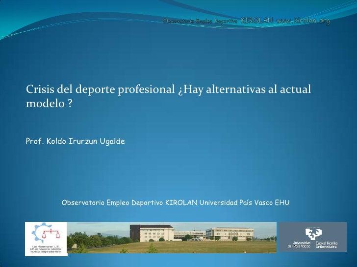 Observatorio Empleo Deportivo KIROLAN www.kirolan.org<br />Crisis del deporte profesional ¿Hay alternativas al actual mode...