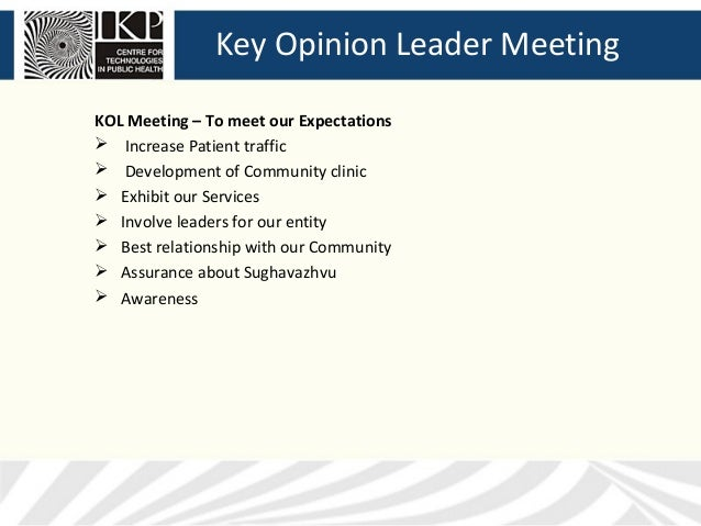 Key Opinion Leader MeetingKOL Meeting – To meet our Expectations Increase Patient traffic Development of Community clini...