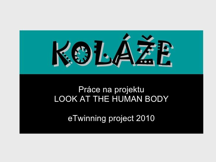 KOLÁŽE Práce na projektu LOOK AT THE HUMAN BODY eTwinning project 2010