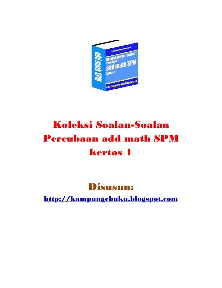 Koleksi Soalan-Soalan Percubaan add math SPM         kertas 1             Disusun: http://kampungebuku.blogspot.com