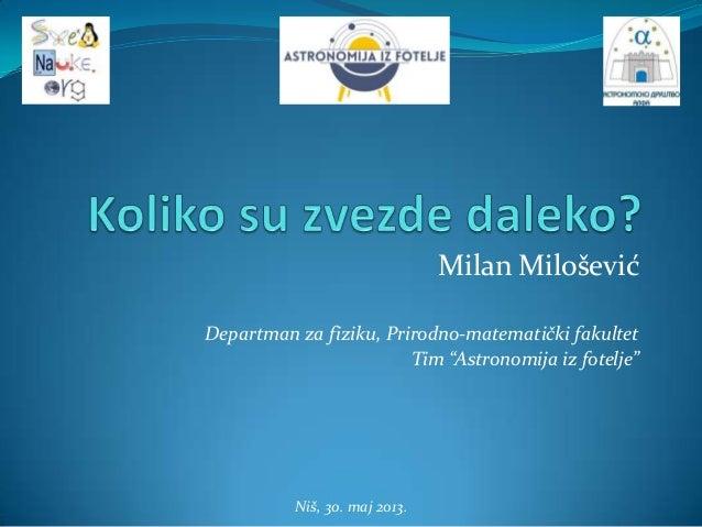 "Niš, 30. maj 2013.Milan MiloševićDepartman za fiziku, Prirodno-matematički fakultetTim ""Astronomija iz fotelje"""