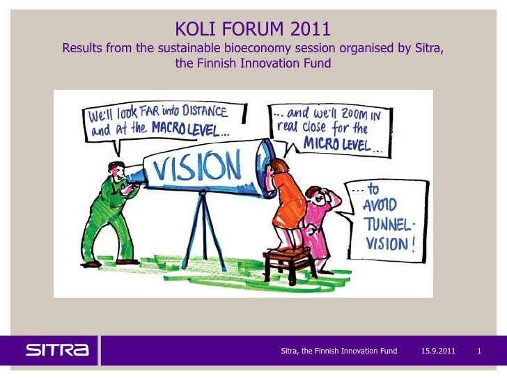 KOLI FORUM 2011Results from the sustainable bioeconomy session organised by Sitra, the Finnish Innovation Fund<br />15.9.2...