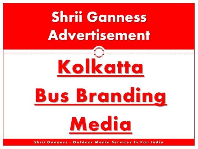 Kolkatta Bus Branding Media Shrii Ganness Advertisement S h r i i G a n n e s s - O u t d o o r M e d i a S e r v i c e s ...