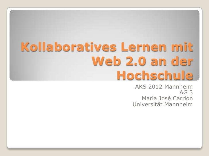 Kollaboratives Lernen mit          Web 2.0 an der              Hochschule                 AKS 2012 Mannheim               ...