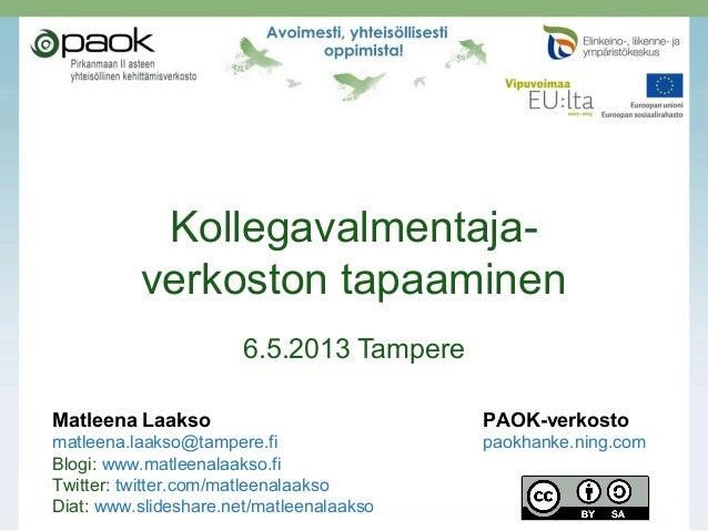 Kollegavalmentaja-verkoston tapaaminen6.5.2013 TampereMatleena Laakso PAOK-verkostomatleena.laakso@tampere.fi paokhanke.ni...