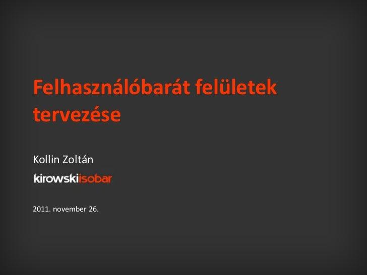 Felhasználóbarát felületektervezéseKollin Zoltán2011. november 26.