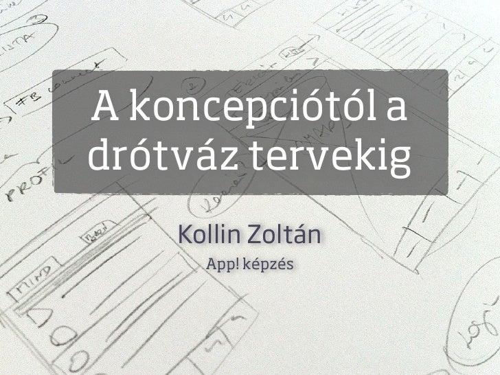 A koncepciótól adrótváz tervekig    Kollin Zoltán      App! képzés