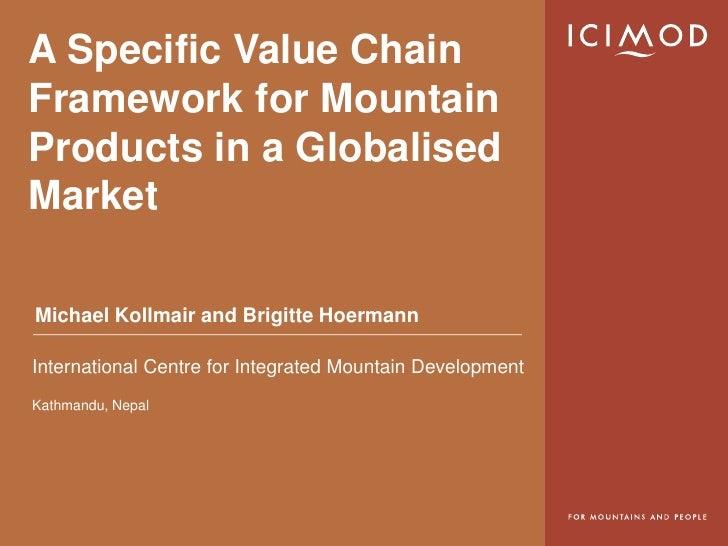 A Specific Value ChainFramework for MountainProducts in a GlobalisedMarketMichael Kollmair and Brigitte HoermannInternatio...