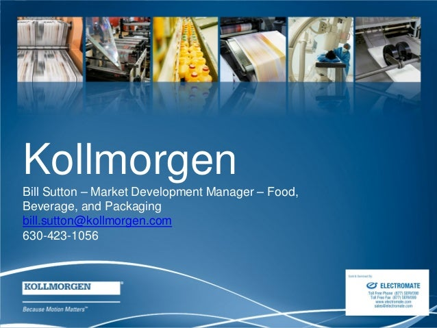 1 Kollmorgen Bill Sutton – Market Development Manager – Food, Beverage, and Packaging bill.sutton@kollmorgen.com 630-423-1...