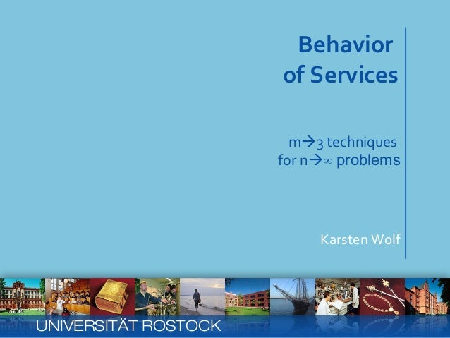 read more: www.service-technology.org Behavior of Services Karsten Wolf m3 techniques for n∞ problems UNIVERSITÄT ROSTOCK