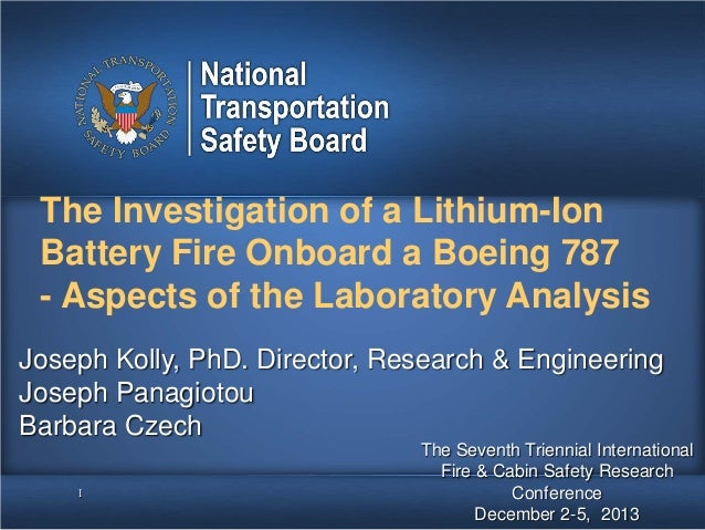The Investigation of a Lithium-Ion Battery Fire Onboard a Boeing 787 - Aspects of the Laboratory Analysis Joseph Kolly, Ph...