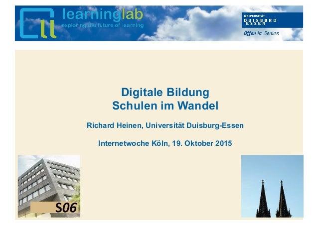 Hier kann Ihr Text stehen Digitale Bildung Schulen im Wandel Richard Heinen, Universität Duisburg-Essen Internetwoche Köln...