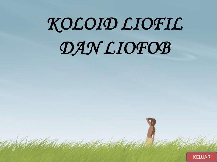KOLOID LIOFIL DAN LIOFOB                KELUAR