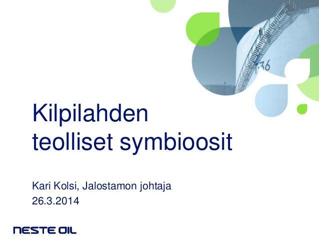 Kari Kolsi 26.3.2014: Kilpilahden teolliset symbioosit