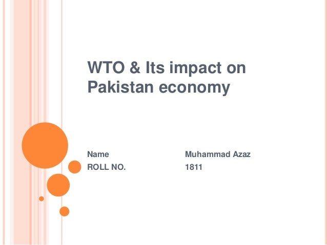 WTO & Its impact on Pakistan economy  Name  Muhammad Azaz  ROLL NO.  1811