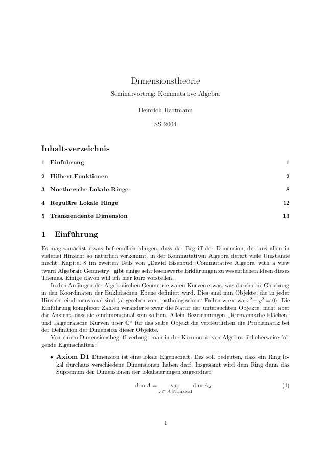 Dimensionstheorie Seminarvortrag: Kommutative Algebra Heinrich Hartmann SS 2004 Inhaltsverzeichnis 1 Einf¨uhrung 1 2 Hilbe...