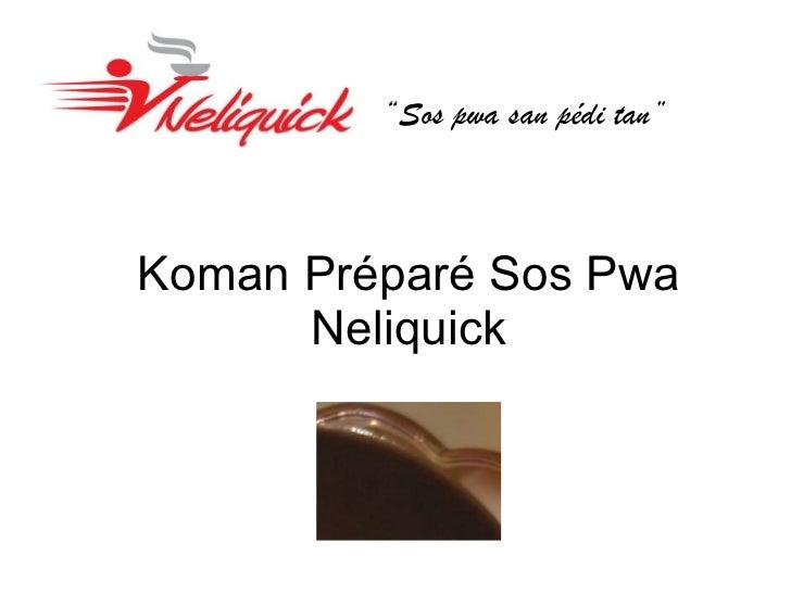 """Koman Pr é par é  Sos Pwa Neliquick """" Sos pwa san p é di tan"""""""