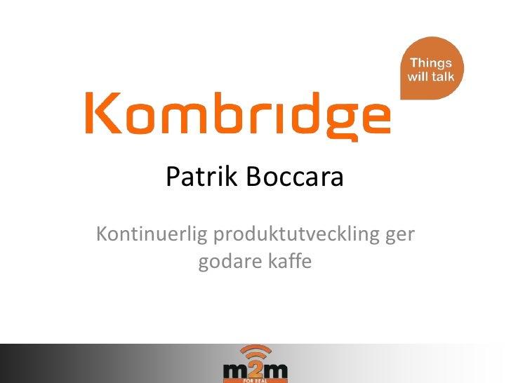 Patrik BoccaraKontinuerlig produktutveckling ger           godare kaffe