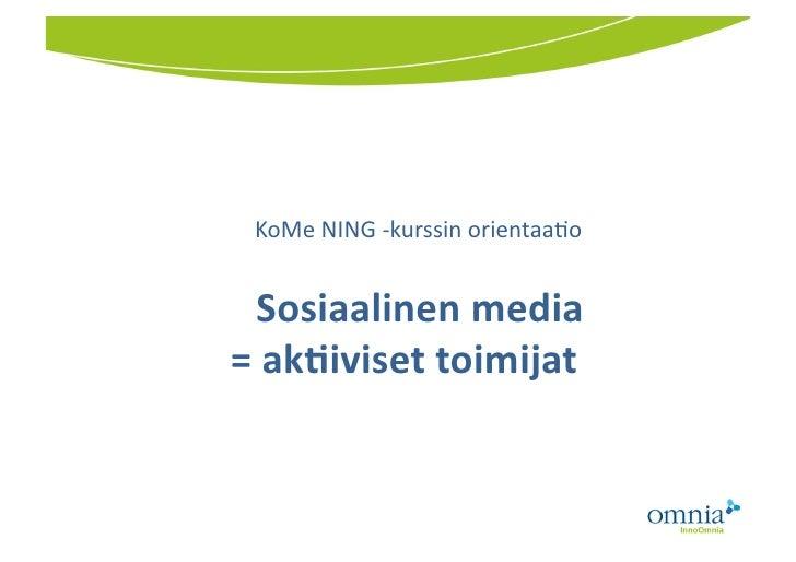 KoMe NING -‐kurssin orientaa2o      Sosiaalinen media = ak.iviset toimijat