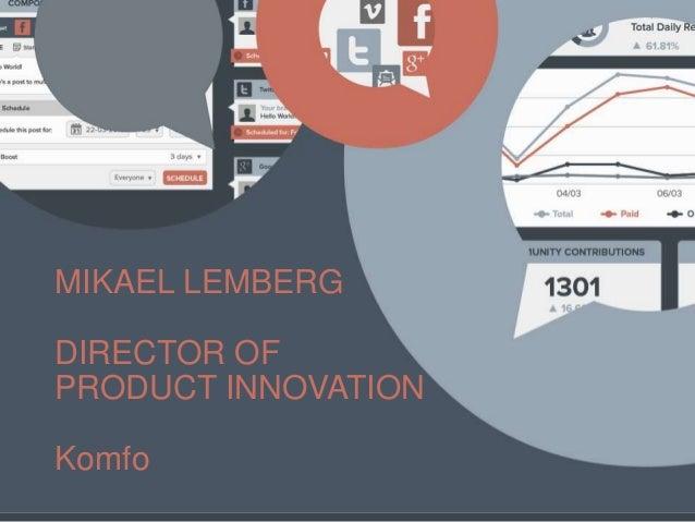MIKAEL LEMBERG DIRECTOR OF PRODUCT INNOVATION Komfo