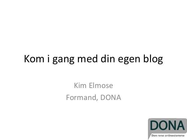 Kom i gang med din egen blog Kim Elmose Formand, DONA