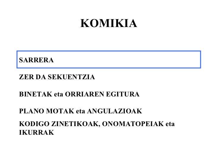 KOMIKIA SARRERA ZER DA SEKUENTZIA BINETAK eta ORRIAREN EGITURA PLANO MOTAK eta ANGULAZIOAK  KODIGO ZINETIKOAK, ONOMATOPEIA...