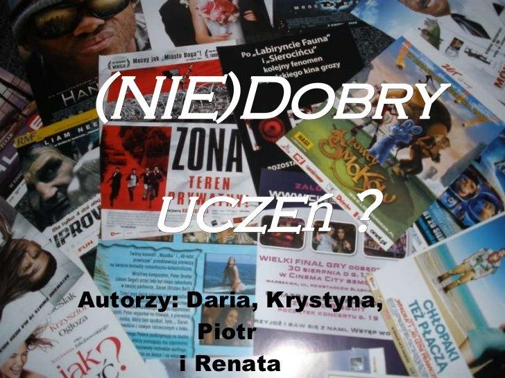 (NIE)Dobry uczeń ? Autorzy: Daria, Krystyna, Piotr  i Renata
