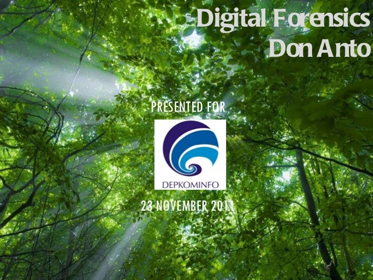 Free Powerpoint Templates Digital Forensics Don Anto PRESENTED FOR 23 NOVEMBER 2011