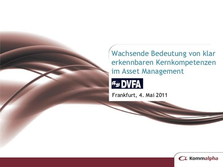 Wachsende Bedeutung von klarerkennbaren Kernkompetenzenim Asset ManagementFrankfurt, 4. Mai 2011