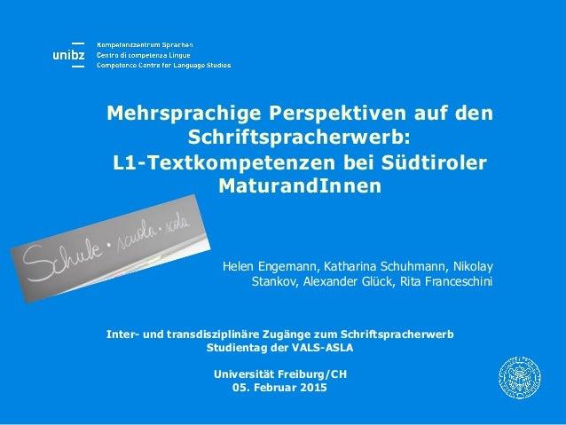 Mehrsprachige Perspektiven auf den Schriftspracherwerb: L1-Textkompetenzen bei Südtiroler MaturandInnen Helen Engemann, Ka...