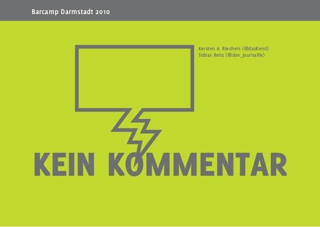 1 KEIN KOMMENTAR s Barcamp Darmstadt 2010 Kersten A. Riechers (@dasKerst) Tobias Reitz (@don_journaille)