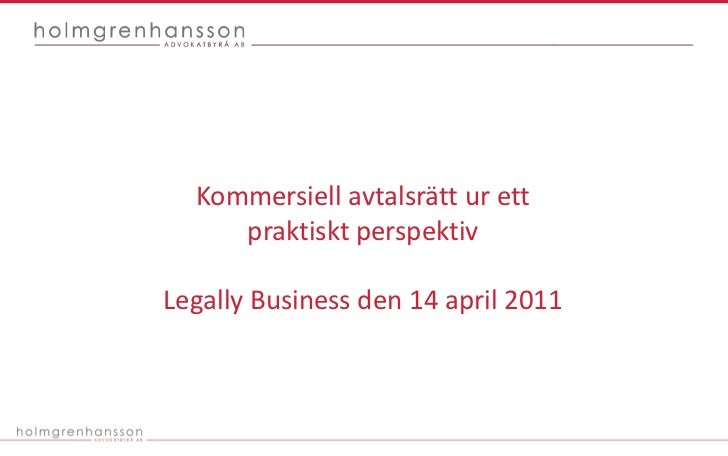 Kommersiell avtalsrätt ur ett praktiskt perspektiv<br />Legally Business den 14 april 2011<br />