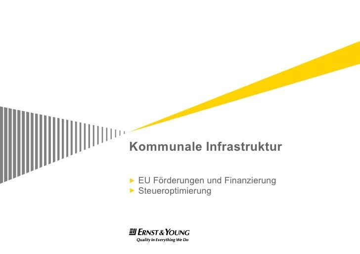 Kommunale Infrastruktur <ul><li>EU Förderungen und Finanzierung </li></ul><ul><li>Steueroptimierung </li></ul>